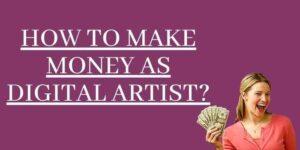 Platforms to Generate Money For Digital Artist